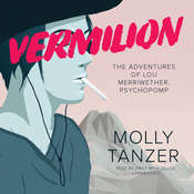 Vermilion: The Adventures of Lou Merriwether, Psychopomp, by Molly Tanzer