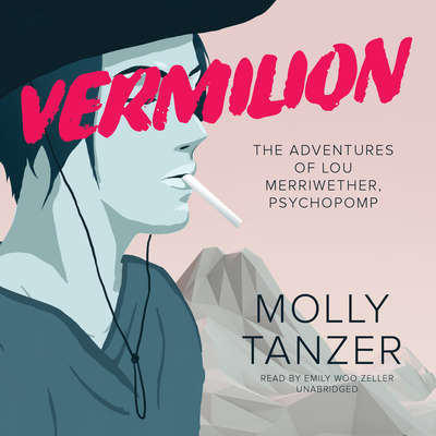 Vermilion: The Adventures of Lou Merriwether, Psychopomp Audiobook, by Molly Tanzer