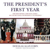 The President's First Year: None Were Prepared, Some Never Learned—Why the Only School for Presidents Is the Presidency Audiobook, by Douglas Alan Cohn