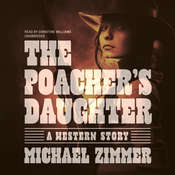 The Poacher's Daughter: A Western Story Audiobook, by Michael Zimmer