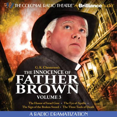 The Innocence of Father Brown, Volume 3: A Radio Dramatization Audiobook, by G. K. Chesterton