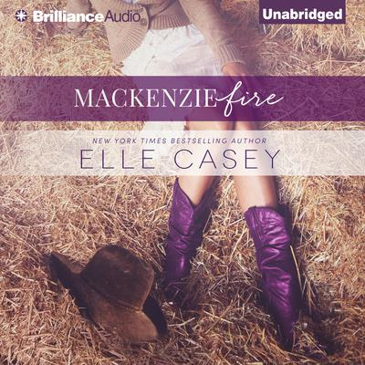 MacKenzie Fire: A Sequel to Shine Not Burn Audiobook, by Elle Casey
