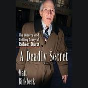 A Deadly Secret: The Bizarre and Chilling Story of Robert Durst, by Matt Birkbeck