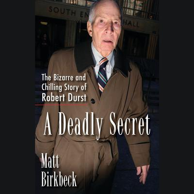 A Deadly Secret: The Bizarre and Chilling Story of Robert Durst Audiobook, by Matt Birkbeck