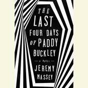The Last Four Days of Paddy Buckley: A Novel, by Jeremy Massey