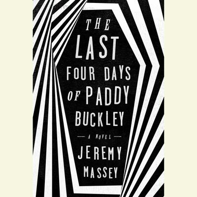 The Last Four Days of Paddy Buckley: A Novel Audiobook, by Jeremy Massey