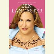 I Regret Nothing: A Memoir Audiobook, by Jen Lancaster