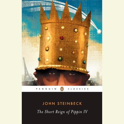The Short Reign of Pippin IV: A Fabrication Audiobook, by John Steinbeck