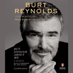 But Enough About Me: A Memoir Audiobook, by Burt Reynolds, Jon Winokur