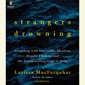 Strangers Drowning: Grappling with Impossible Idealism, Drastic Choices, and the Overpowering Urge to Help Audiobook, by Larissa MacFarquhar