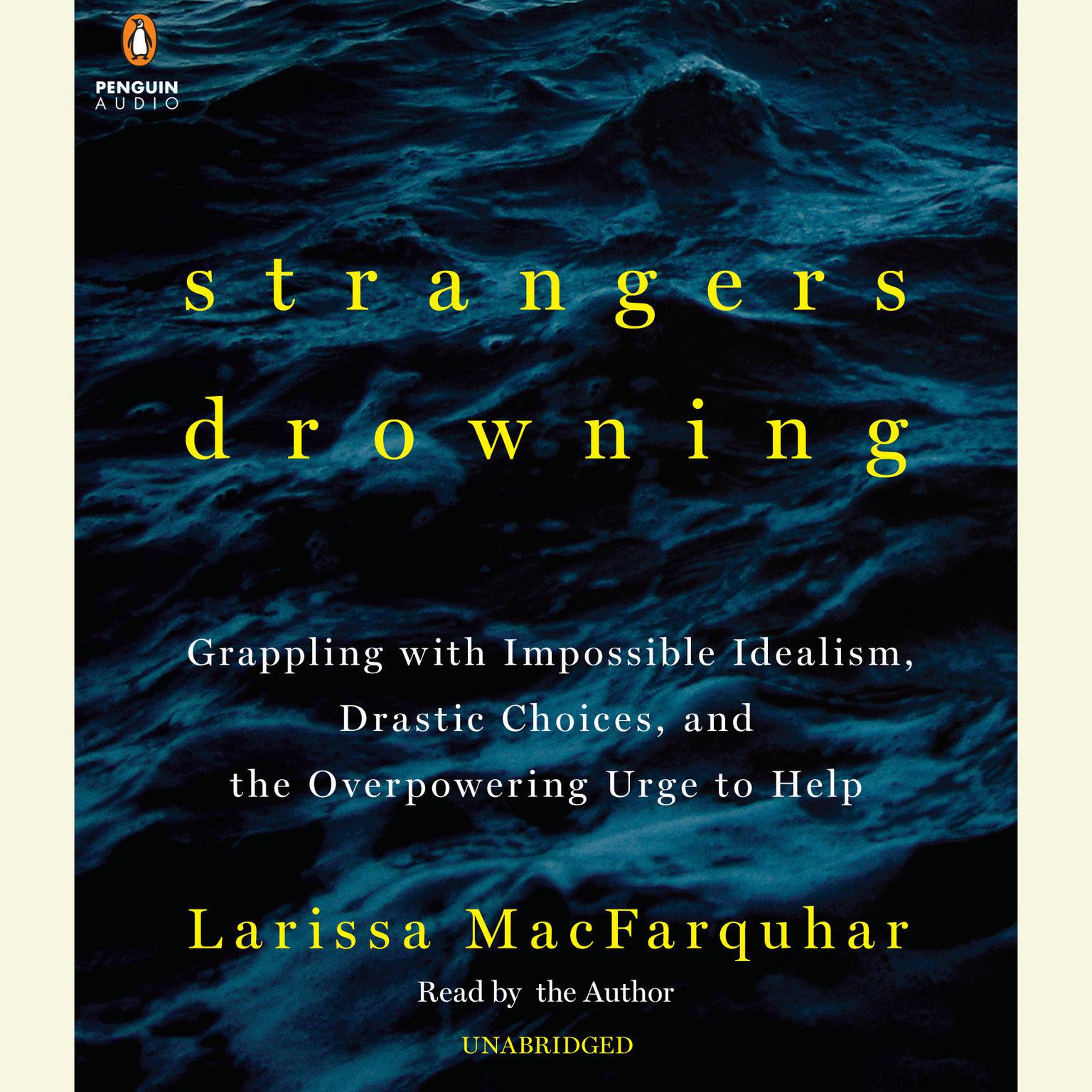 Printable Strangers Drowning: Grappling with Impossible Idealism, Drastic Choices, and the Overpowering Urge to Help Audiobook Cover Art