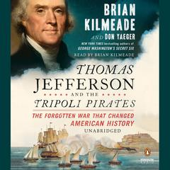 Thomas Jefferson and the Tripoli Pirates: The Forgotten War That Changed American History Audiobook, by
