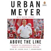 Above the Line: Lessons in Leadership and Life from a Championship Season, by Urban Meyer, Wayne Coffey