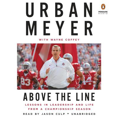 Above the Line: Lessons in Leadership and Life from a Championship Season Audiobook, by Urban Meyer
