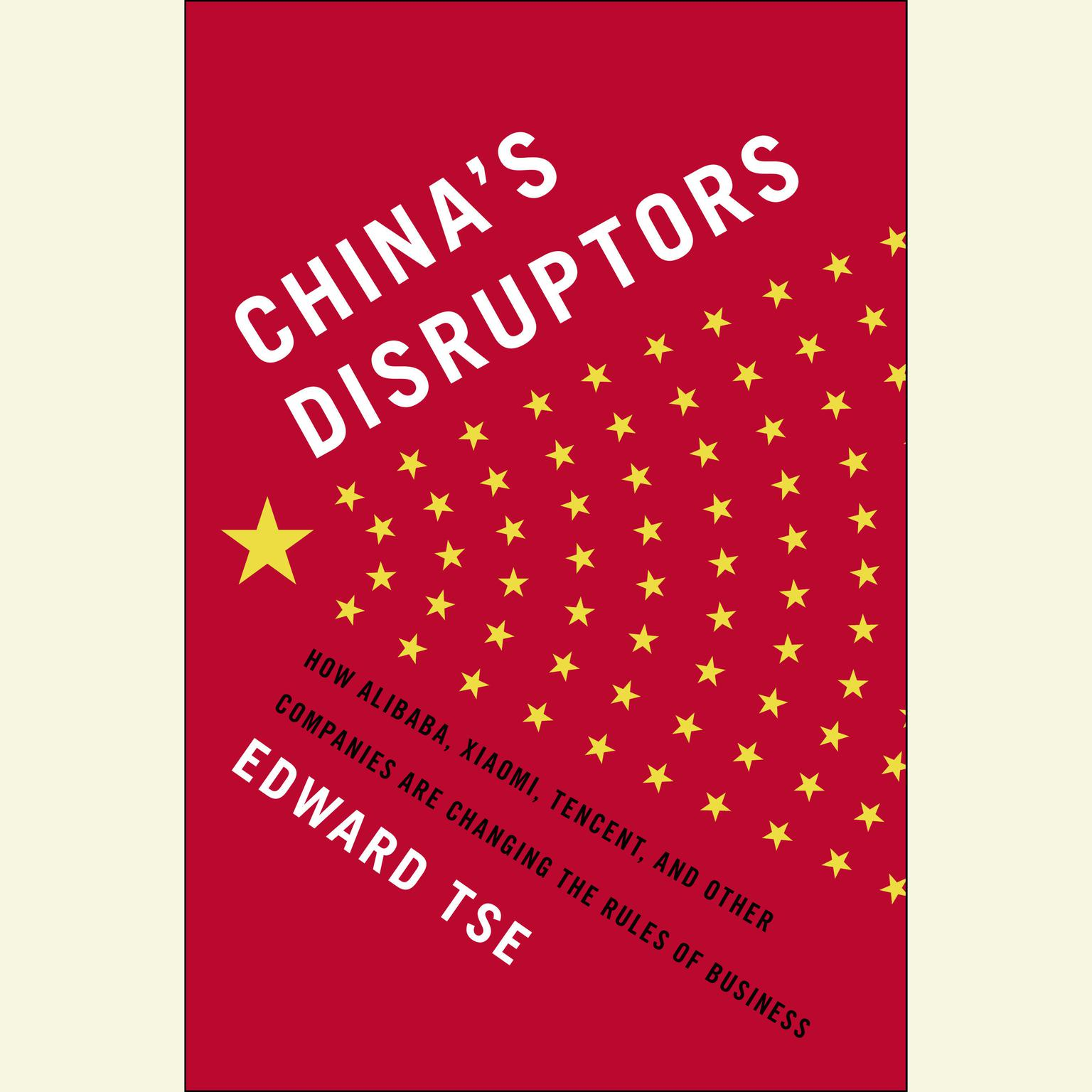 Printable China's Disruptors: How Alibaba, Xiaomi, TenCent, and Other Companies are Changing the Rules of Business Audiobook Cover Art