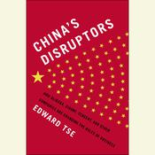 China's Disruptors: How Alibaba, Xiaomi, TenCent, and Other Companies are Changing the Rules of Business Audiobook, by Edward Tse