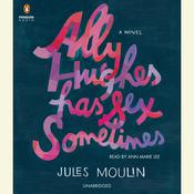 Ally Hughes Has Sex Sometimes: A Novel, by Jules Moulin