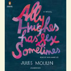 Ally Hughes Has Sex Sometimes: A Novel Audiobook, by Jules Moulin