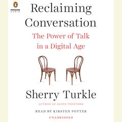 Reclaiming Conversation: The Power of Talk in a Digital Age Audiobook, by Sherry Turkle