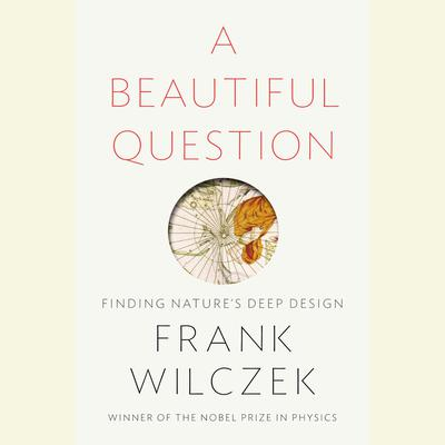 A Beautiful Question: Finding Natures Deep Design Audiobook, by Frank Wilczek