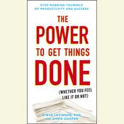The Power to Get Things Done: (Whether You Feel Like It or Not) Audiobook, by Steve Levinson, Ph.D. Steve Levinson, Chris Cooper