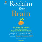 Reclaim Your Brain: How to Calm Your Thoughts, Heal Your Mind, and Bring Life Back Under Control, by Joseph A. Annibali