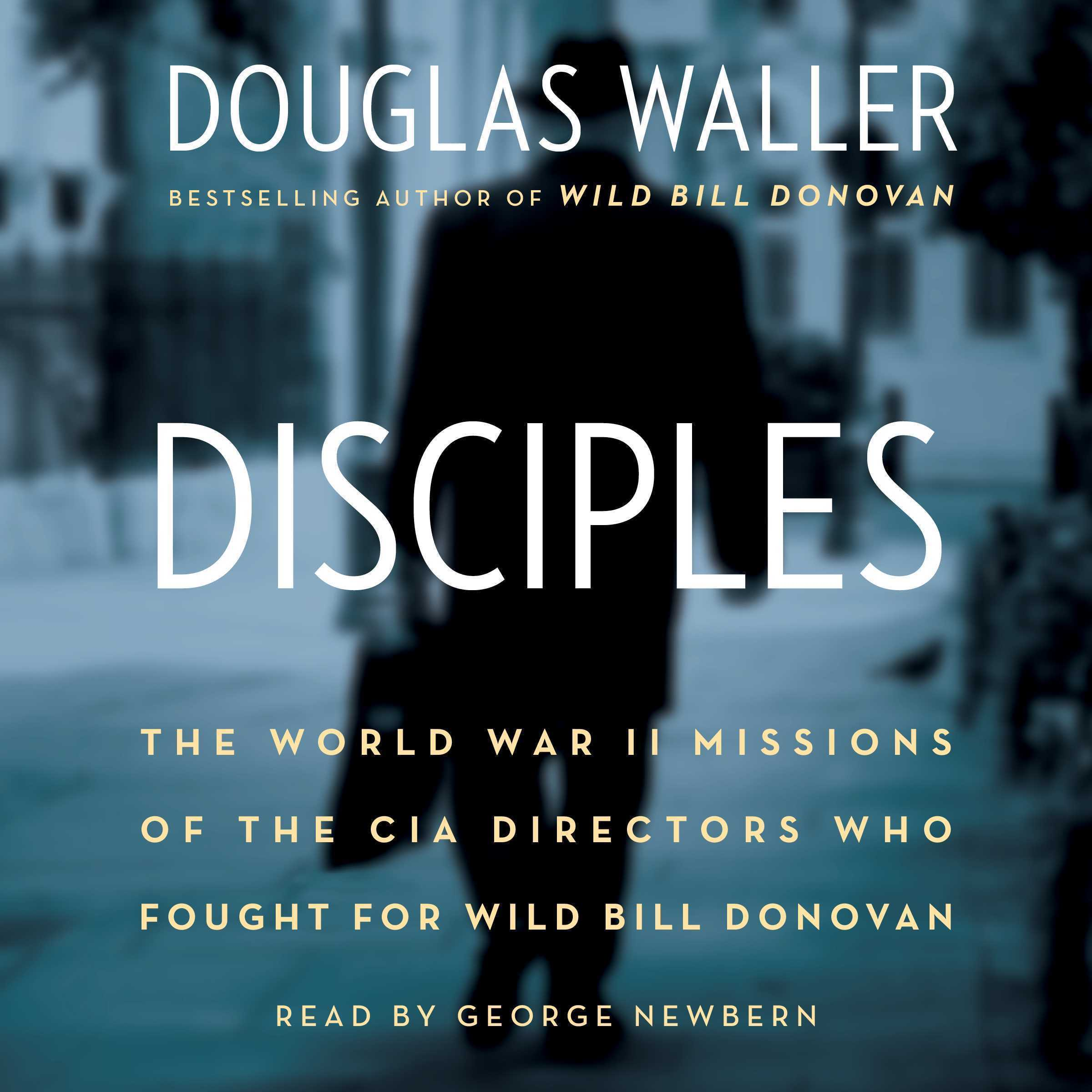 Printable Disciples: The World War II Missions of the CIA Directors Who Fought for Wild Bill Donovan Audiobook Cover Art