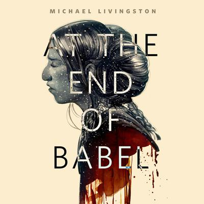 At the End of Babel: A Tor.Com Original Audiobook, by Michael Livingston