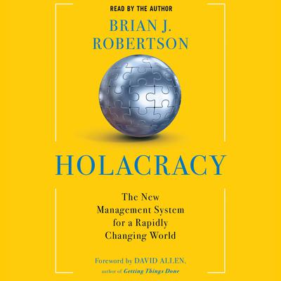 Holacracy: The New Management System for a Rapidly Changing World Audiobook, by Brian J. Robertson