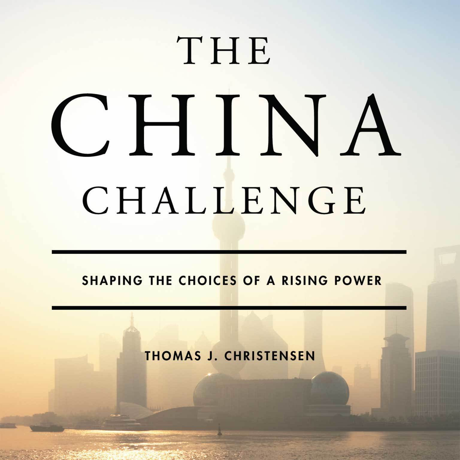 Printable The China Challenge: Shaping the Choices of a Rising Power Audiobook Cover Art