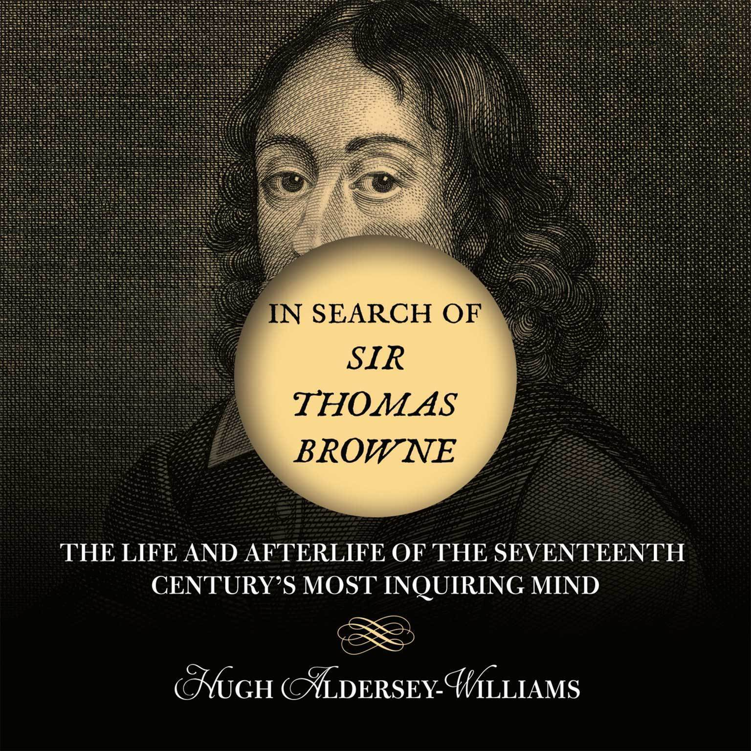 Printable In Search of Sir Thomas Browne: The Life and Afterlife of the Seventeenth Century's Most Inquiring Mind Audiobook Cover Art