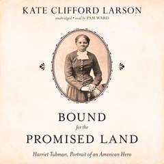 Bound for the Promised Land: Harriet Tubman, Portrait of an American Hero Audiobook, by Kate Clifford Larson