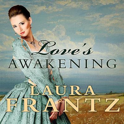 Loves Awakening Audiobook, by Laura Frantz