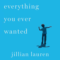 Everything You Ever Wanted: A Memoir Audiobook, by Jillian Lauren