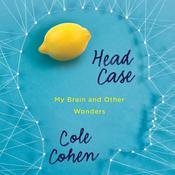 Head Case: My Brain and Other Wonders, by Cole Cohen