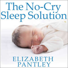The No-Cry Sleep Solution: Gentle Ways to Help Your Baby Sleep Through the Night Audiobook, by Elizabeth Pantley
