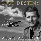 Lost Destiny: Joe Kennedy Jr. and the Doomed WWII Mission to Save London, by Alan Axelrod