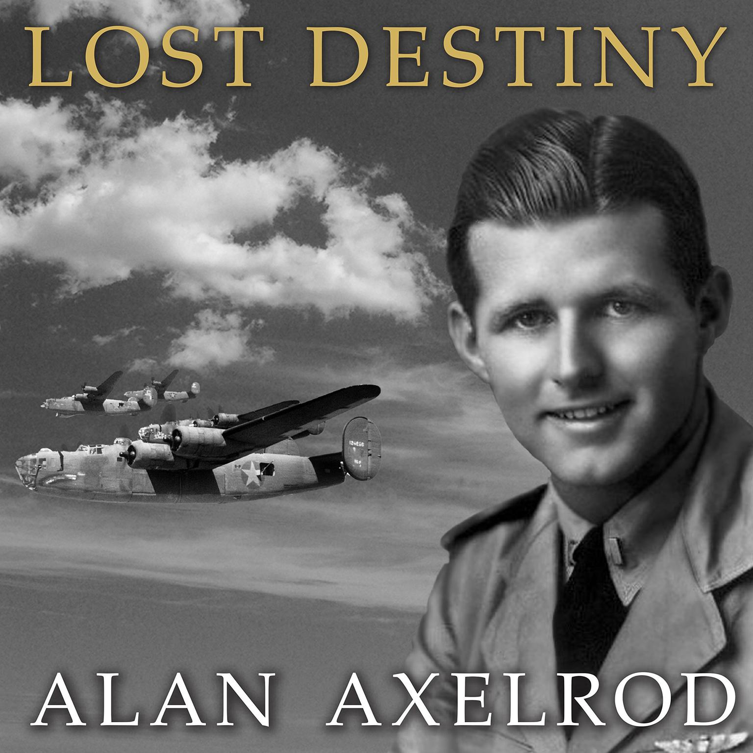 Printable Lost Destiny: Joe Kennedy Jr. and the Doomed WWII Mission to Save London Audiobook Cover Art