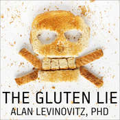 The Gluten Lie: And Other Myths About What You Eat Audiobook, by Alan Levinovitz
