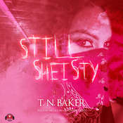 Still Sheisty Audiobook, by T. N. Baker