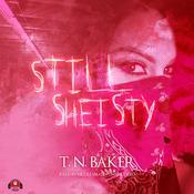 Still Sheisty Audiobook, by T. N. Baker