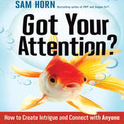 Got Your Attention?: How to Create Intrigue and Connect with Anyone, by Sam Horn