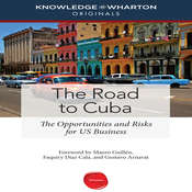 The Road to Cuba: The Opportunities and Risk for US Businesses Audiobook, by Knowledge@Wharton