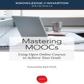 Mastering MOOCs: Using Open Online Courses to Achieve Your Goals Audiobook, by Knowledge@Wharton