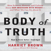 Body of Truth: How Science, History, and Culture Drive Our Obsession with Weight—and What We Can Do about It, by Harriet Brown