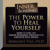 The Power to Heal Yourself: How to use the Inner Bonding Process For Greater  Well-Being Audiobook, by Margaret Paul