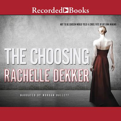 The Choosing Audiobook, by Rachelle Dekker