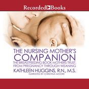 The Nursing Mother's Companion, 7th Edition: The Breastfeeding Book Mothers Trust, from Pregnancy through Weaning Audiobook, by Kathleen Huggins