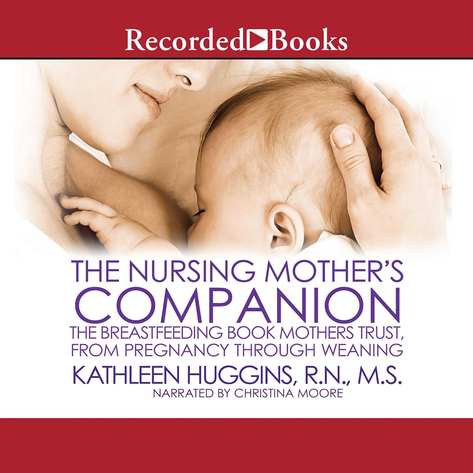 Printable The Nursing Mother's Companion, 7th Edition: The Breastfeeding Book Mothers Trust, from Pregnancy through Weaning Audiobook Cover Art