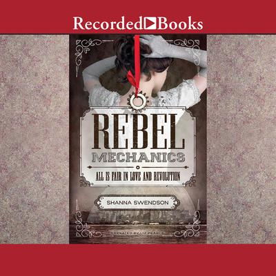 Rebel Mechanics: All is Fair in Love and Revolution Audiobook, by Shanna Swendson